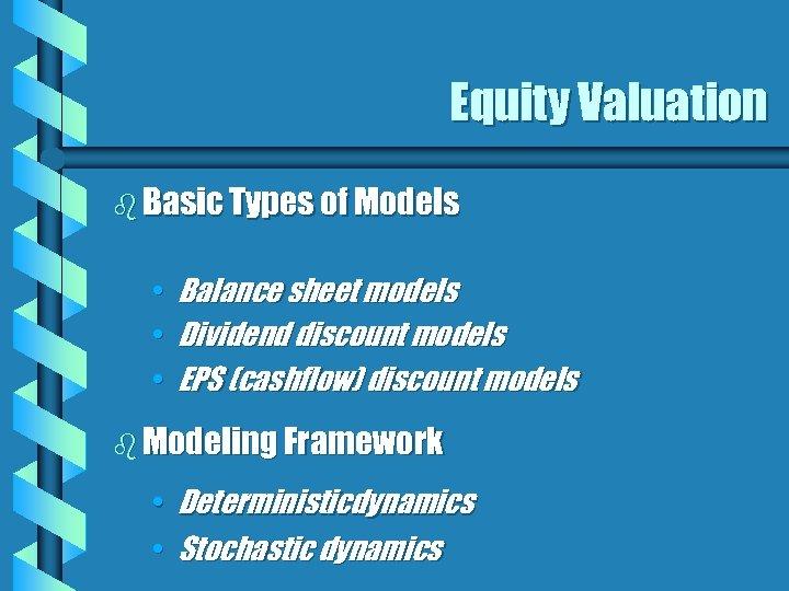 Equity Valuation b Basic Types of Models • • • Balance sheet models Dividend