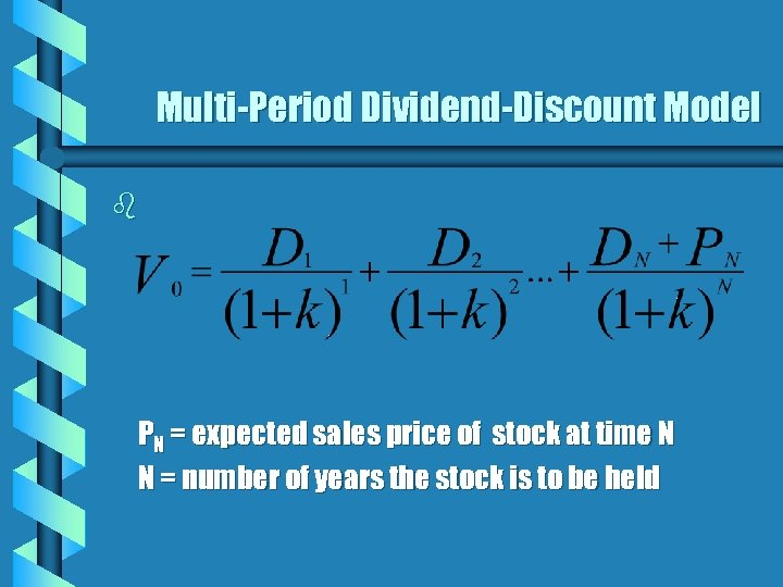 Multi-Period Dividend-Discount Model b PN = expected sales price of stock at time N