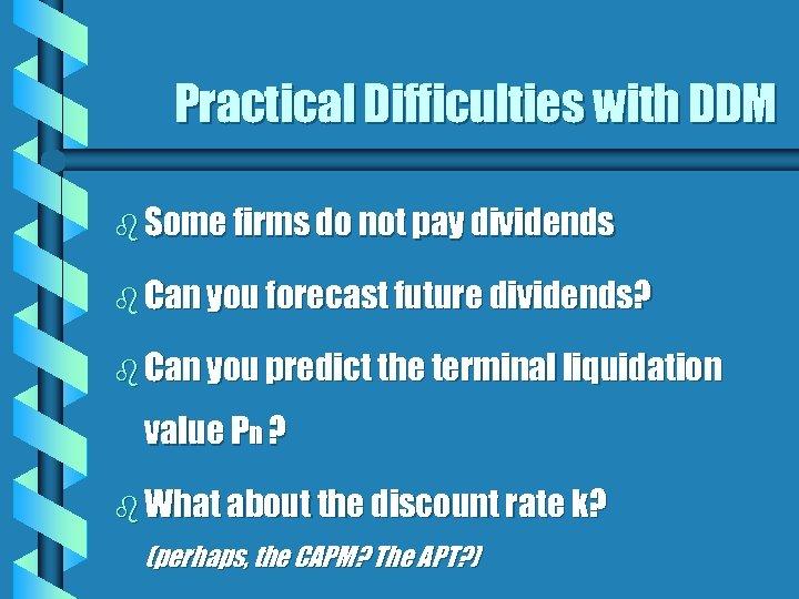 Practical Difficulties with DDM b Some firms do not pay dividends b Can you