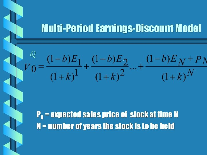 Multi-Period Earnings-Discount Model b PN = expected sales price of stock at time N