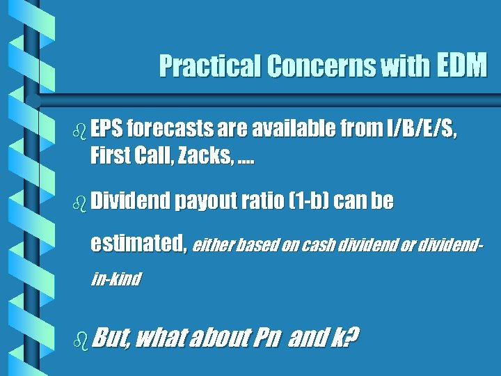 Practical Concerns with EDM b EPS forecasts are available from I/B/E/S, First Call, Zacks,