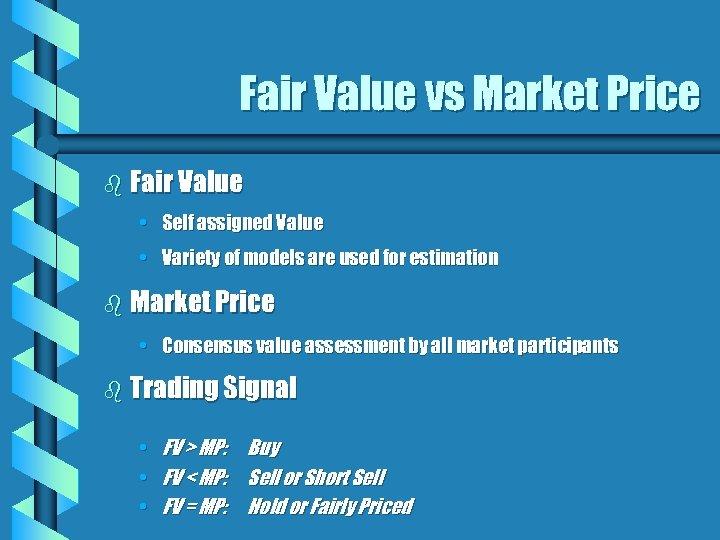 Fair Value vs Market Price b Fair Value • Self assigned Value • Variety