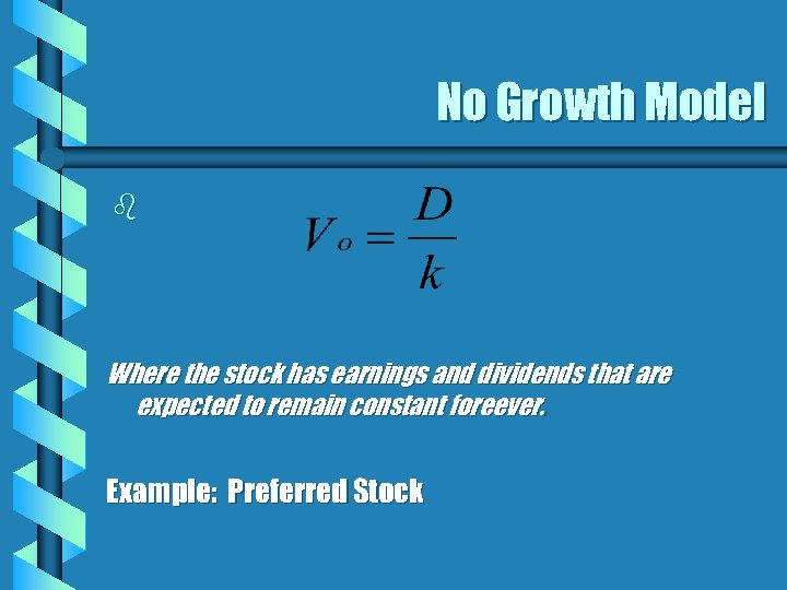 No Growth Model b Where the stock has earnings and dividends that are expected
