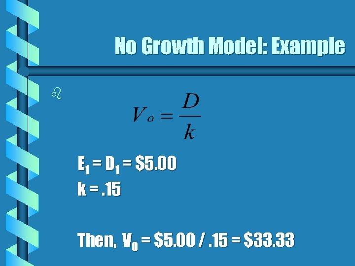 No Growth Model: Example b E 1 = D 1 = $5. 00 k