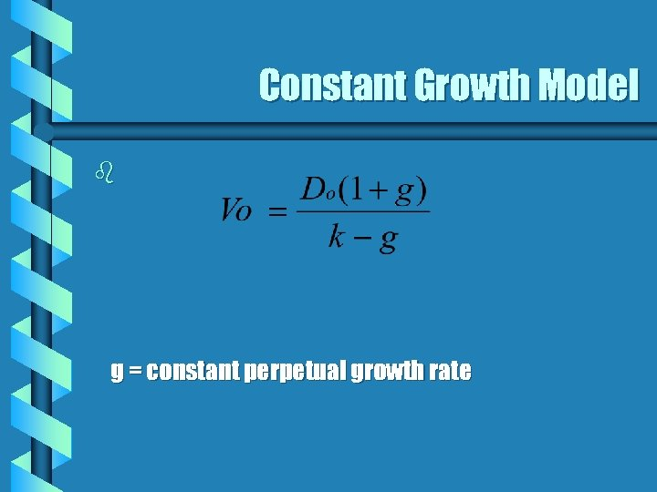 Constant Growth Model b g = constant perpetual growth rate