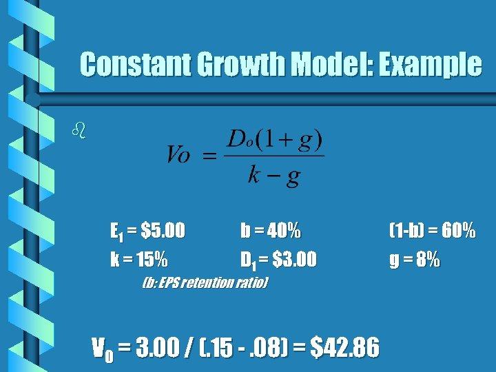 Constant Growth Model: Example b E 1 = $5. 00 k = 15% b