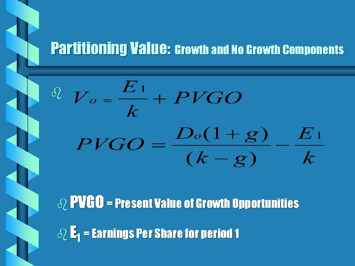 Partitioning Value: Growth and No Growth Components b b PVGO = Present Value of