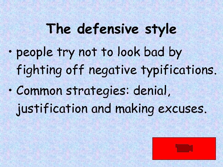 The defensive style • people try not to look bad by fighting off negative