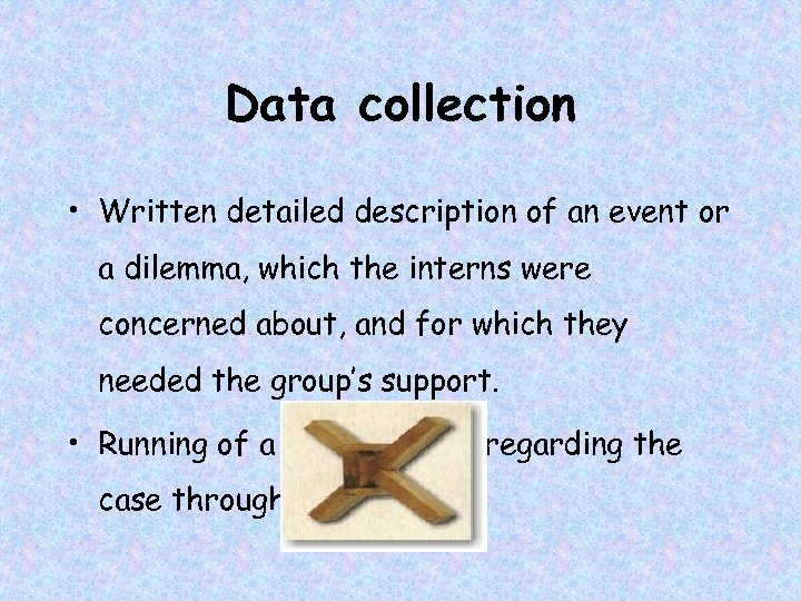 Data collection • Written detailed description of an event or a dilemma, which the