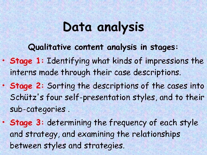 Data analysis Qualitative content analysis in stages: • Stage 1: Identifying what kinds of