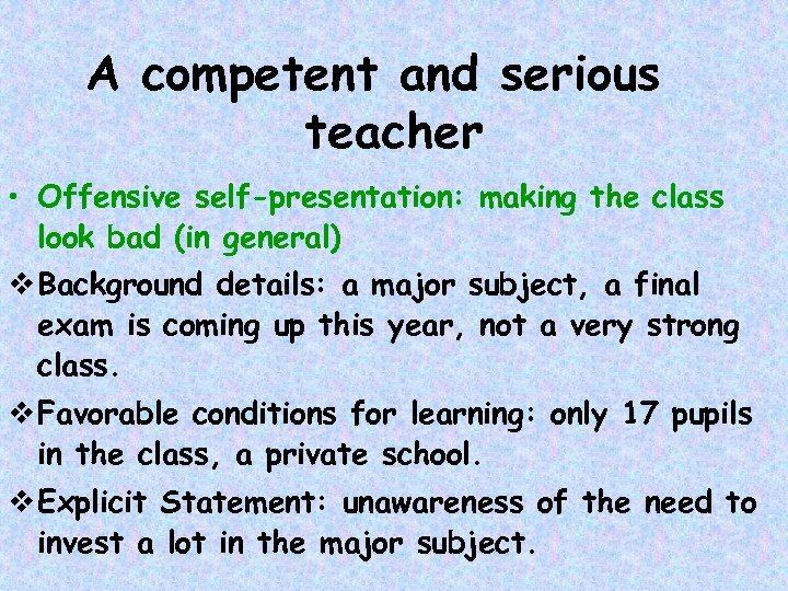 A competent and serious teacher • Offensive self-presentation: making the class look bad (in