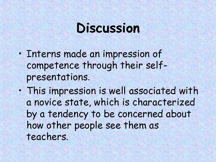 Discussion • Interns made an impression of competence through their selfpresentations. • This impression