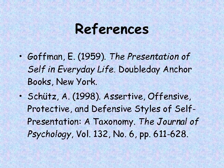 References • Goffman, E. (1959). The Presentation of Self in Everyday Life. Doubleday Anchor