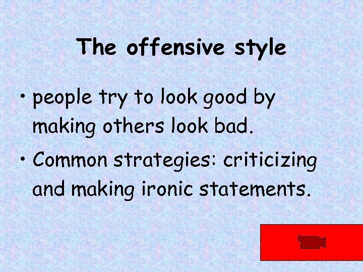 The offensive style • people try to look good by making others look bad.