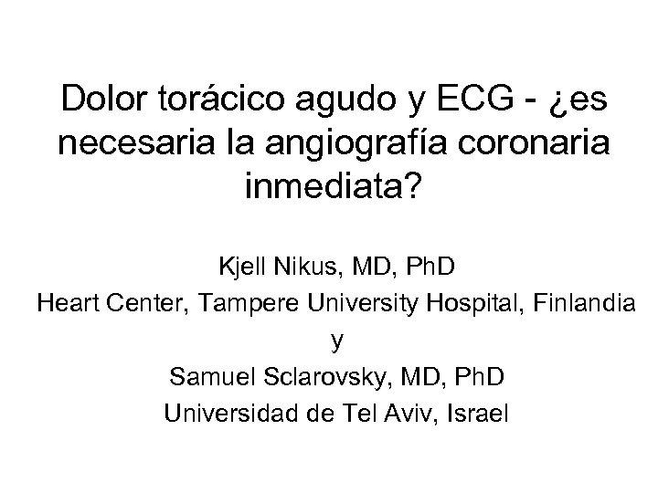 Dolor torácico agudo y ECG - ¿es necesaria la angiografía coronaria inmediata? Kjell Nikus,
