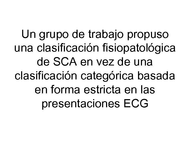Un grupo de trabajo propuso una clasificación fisiopatológica de SCA en vez de una