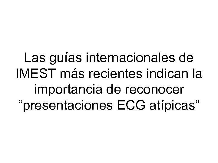 """Las guías internacionales de IMEST más recientes indican la importancia de reconocer """"presentaciones ECG"""