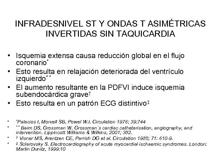 INFRADESNIVEL ST Y ONDAS T ASIMÉTRICAS INVERTIDAS SIN TAQUICARDIA • Isquemia extensa causa reducción
