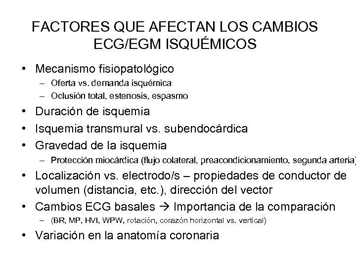 FACTORES QUE AFECTAN LOS CAMBIOS ECG/EGM ISQUÉMICOS • Mecanismo fisiopatológico – Oferta vs. demanda