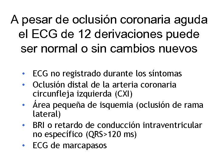 A pesar de oclusión coronaria aguda el ECG de 12 derivaciones puede ser normal