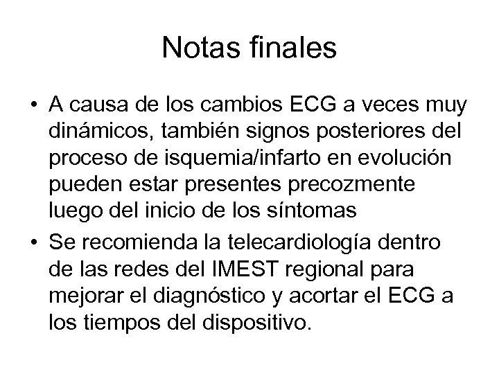 Notas finales • A causa de los cambios ECG a veces muy dinámicos, también