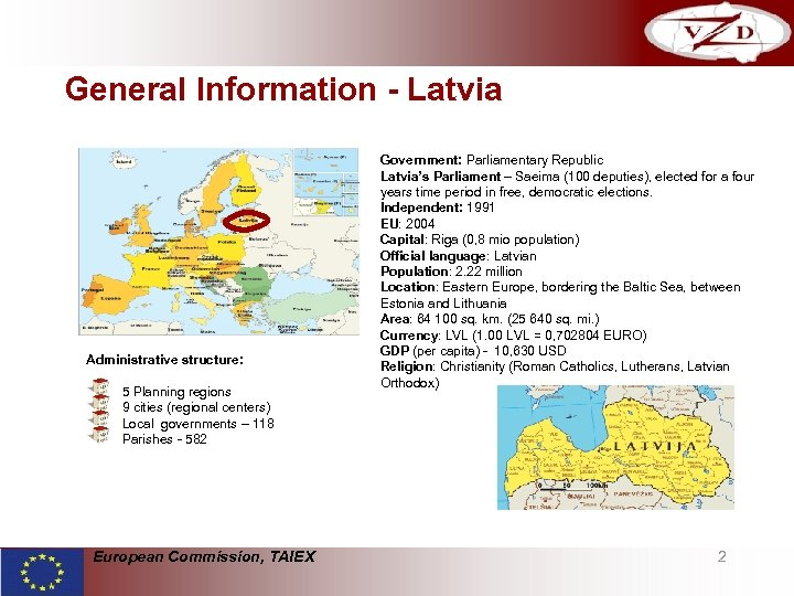 General Information - Latvia Administrative structure: 5 Planning regions 9 cities (regional centers) Local