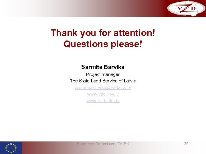 Thank you for attention! Questions please! Sarmite Barvika Project manager The State Land Service