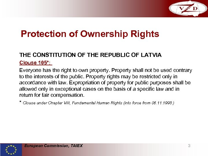 Protection of Ownership Rights THE CONSTITUTION OF THE REPUBLIC OF LATVIA Clouse 105*: Everyone