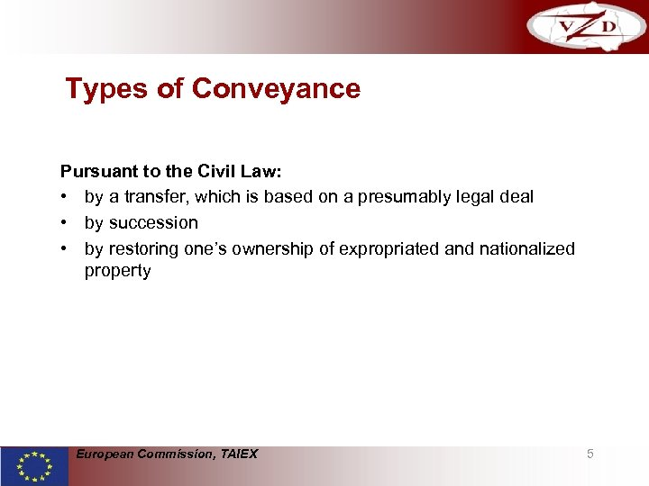 Types of Conveyance Pursuant to the Civil Law: • by a transfer, which is