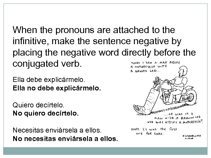 When the pronouns are attached to the infinitive, make the sentence negative by placing