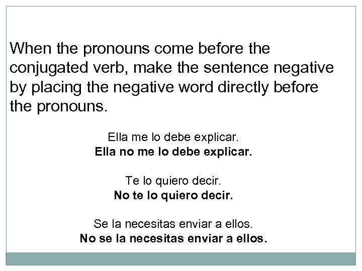 When the pronouns come before the conjugated verb, make the sentence negative by placing