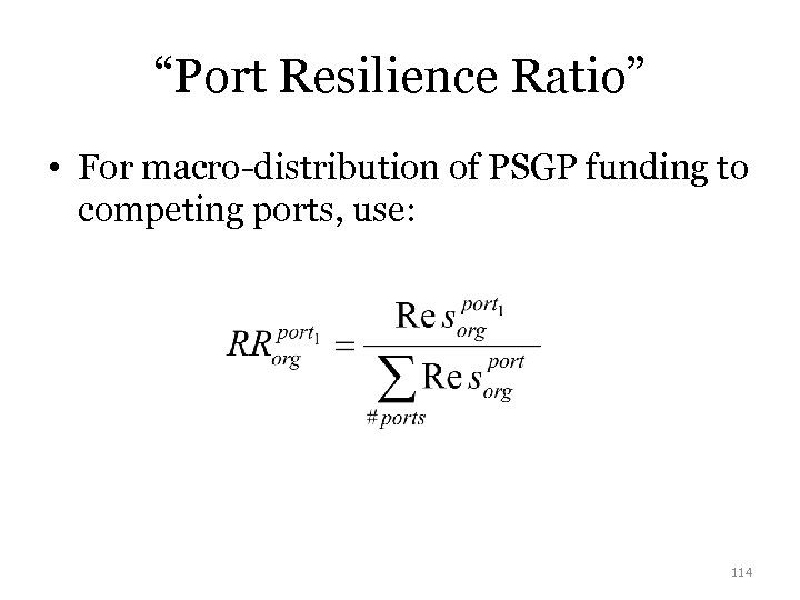 """Port Resilience Ratio"" • For macro-distribution of PSGP funding to competing ports, use: 114"