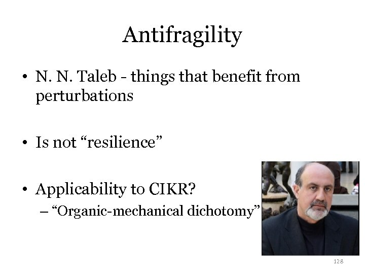 Antifragility • N. N. Taleb - things that benefit from perturbations • Is not