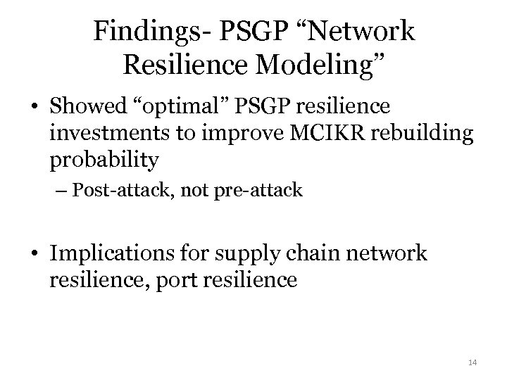 "Findings- PSGP ""Network Resilience Modeling"" • Showed ""optimal"" PSGP resilience investments to improve MCIKR"