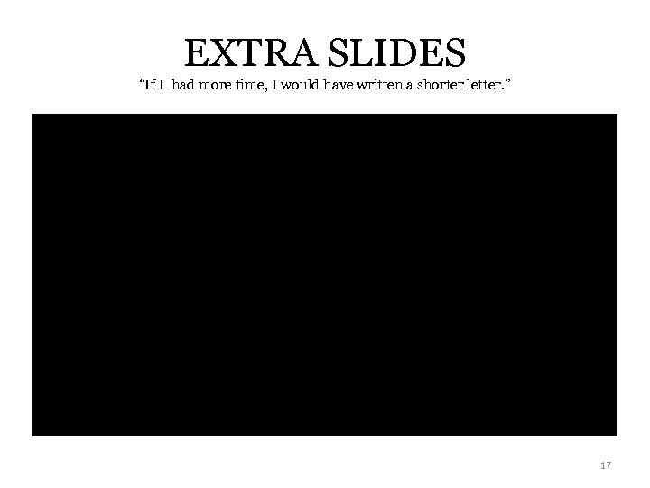 "EXTRA SLIDES ""If I had more time, I would have written a shorter letter."