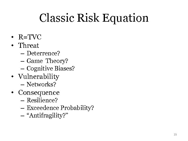 Classic Risk Equation • R=TVC • Threat – Deterrence? – Game Theory? – Cognitive