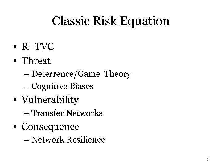 Classic Risk Equation • R=TVC • Threat – Deterrence/Game Theory – Cognitive Biases •