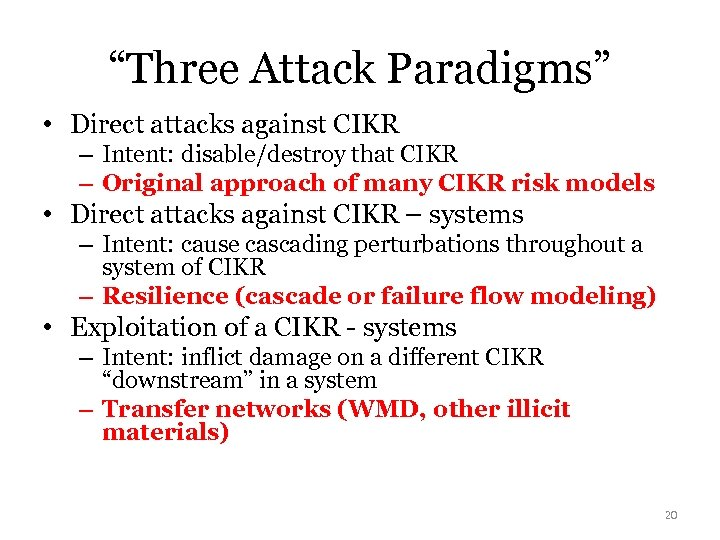 """Three Attack Paradigms"" • Direct attacks against CIKR – Intent: disable/destroy that CIKR –"