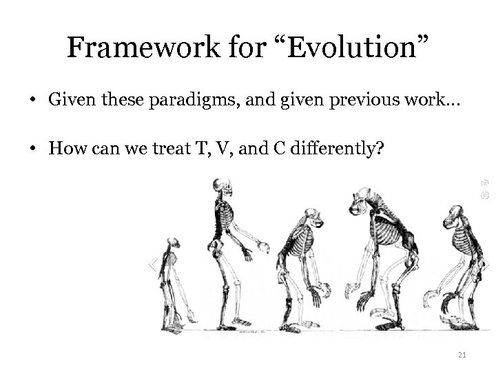 "Framework for ""Evolution"" • Given these paradigms, and given previous work… • How can"