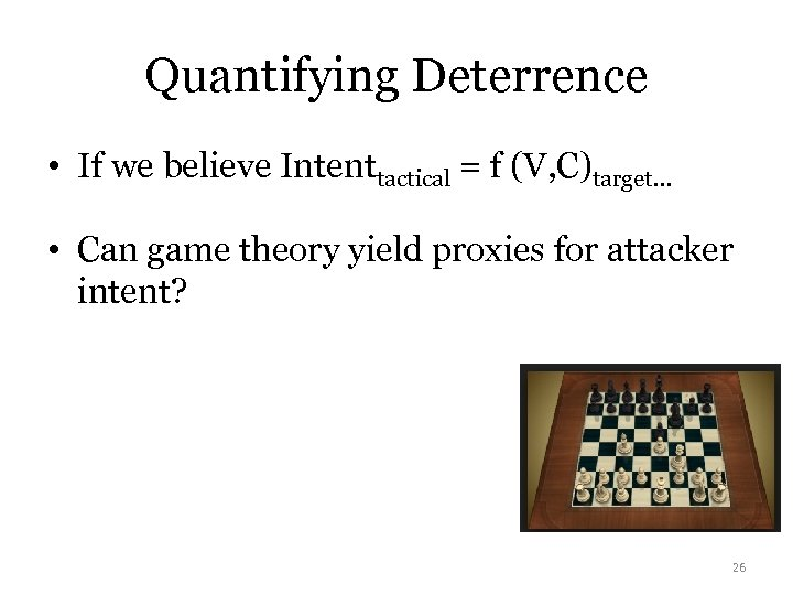 Quantifying Deterrence • If we believe Intenttactical = f (V, C)target… • Can game