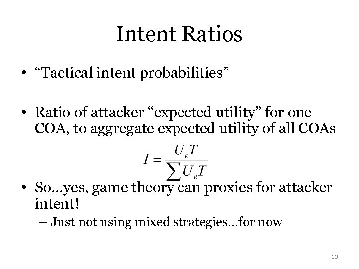 "Intent Ratios • ""Tactical intent probabilities"" • Ratio of attacker ""expected utility"" for one"