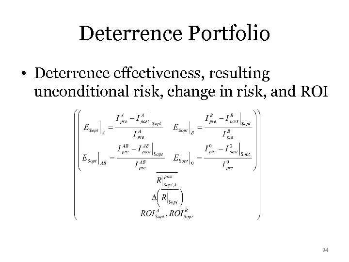 Deterrence Portfolio • Deterrence effectiveness, resulting unconditional risk, change in risk, and ROI 34