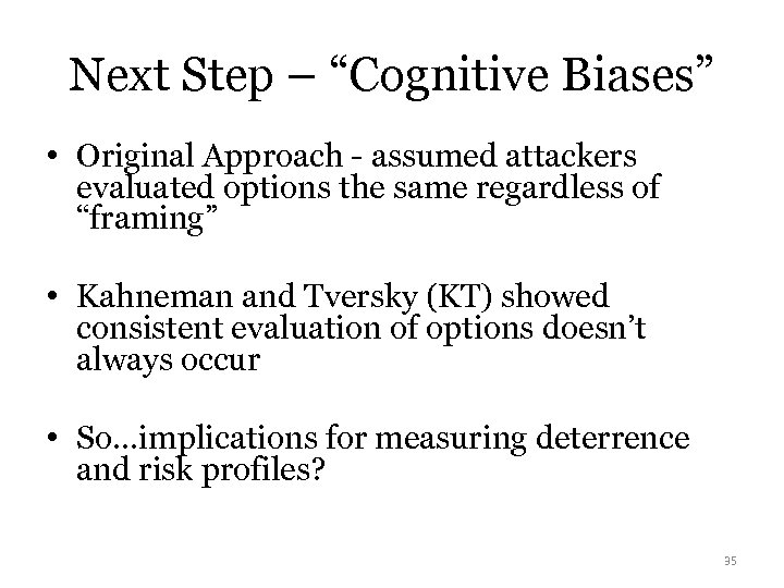 "Next Step – ""Cognitive Biases"" • Original Approach - assumed attackers evaluated options the"