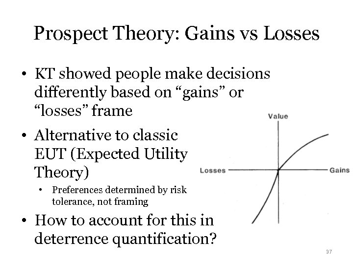 Prospect Theory: Gains vs Losses • KT showed people make decisions differently based on