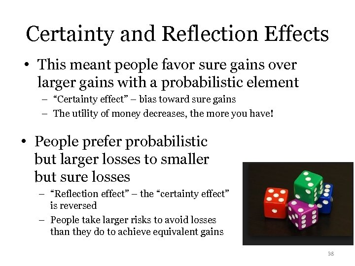Certainty and Reflection Effects • This meant people favor sure gains over larger gains
