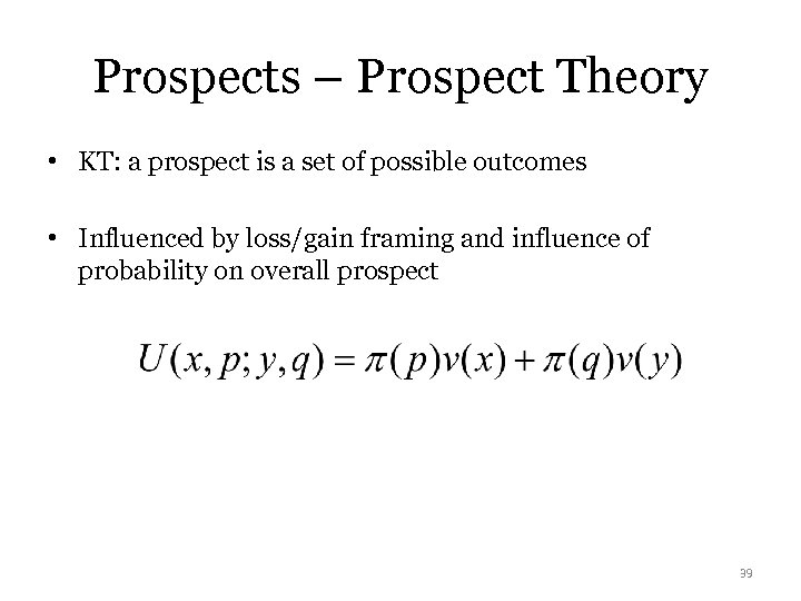 Prospects – Prospect Theory • KT: a prospect is a set of possible outcomes