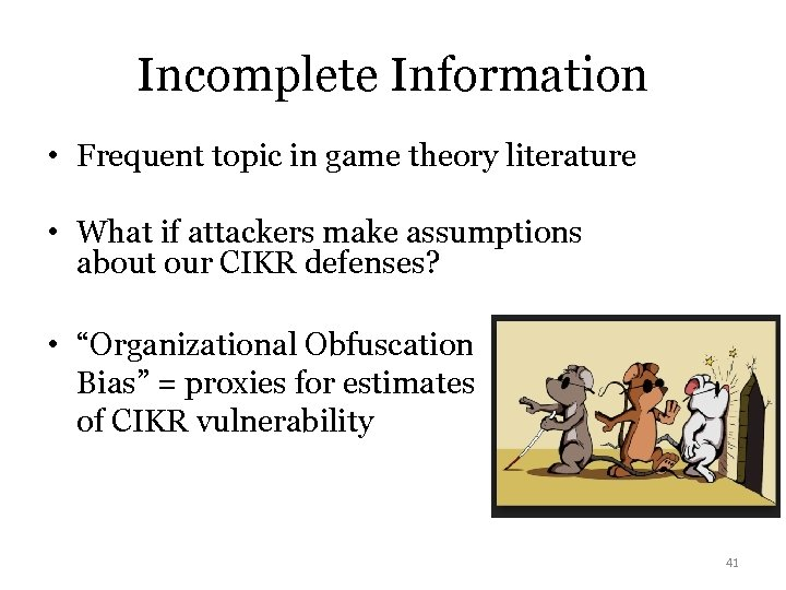 Incomplete Information • Frequent topic in game theory literature • What if attackers make