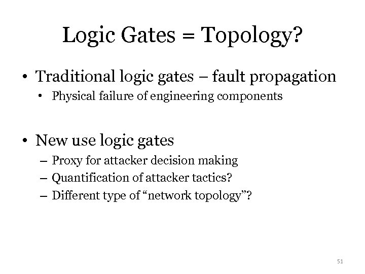 Logic Gates = Topology? • Traditional logic gates – fault propagation • Physical failure