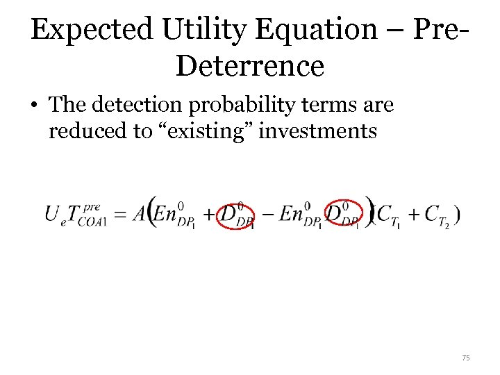 Expected Utility Equation – Pre. Deterrence • The detection probability terms are reduced to