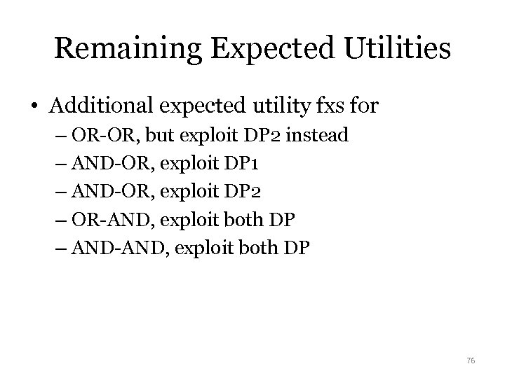 Remaining Expected Utilities • Additional expected utility fxs for – OR-OR, but exploit DP